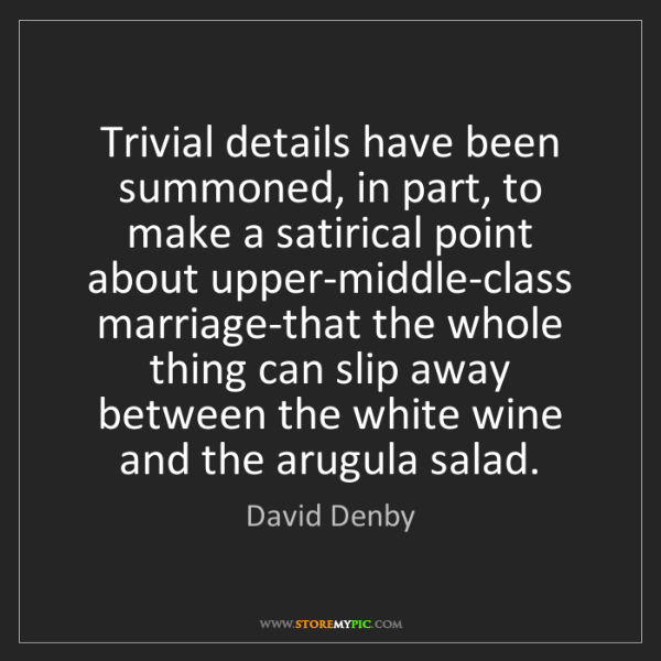 David Denby: Trivial details have been summoned, in part, to make...