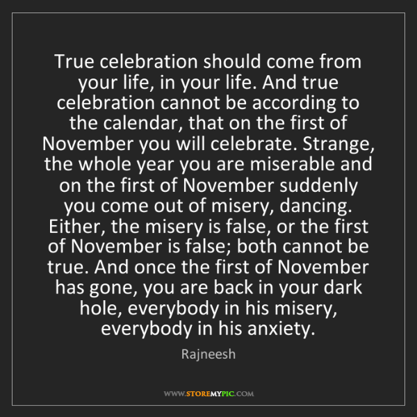Rajneesh: True celebration should come from your life, in your...