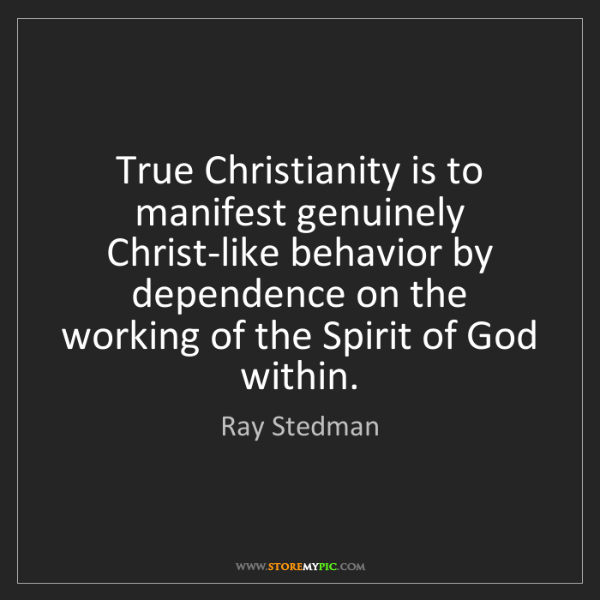 Ray Stedman: True Christianity is to manifest genuinely Christ-like...