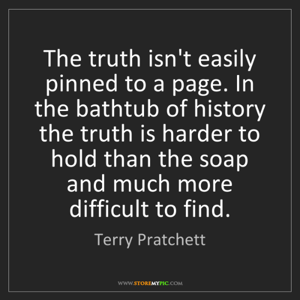 Terry Pratchett: The truth isn't easily pinned to a page. In the bathtub...