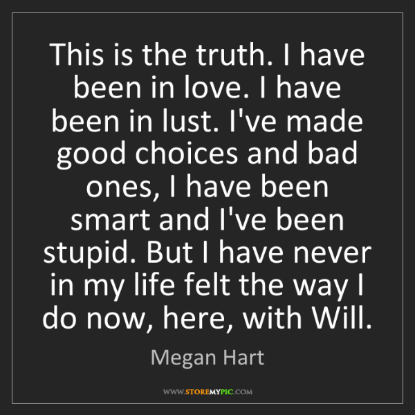 Megan Hart: This is the truth. I have been in love. I have been in...