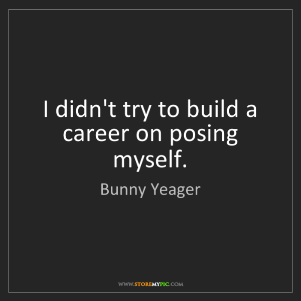 Bunny Yeager: I didn't try to build a career on posing myself.