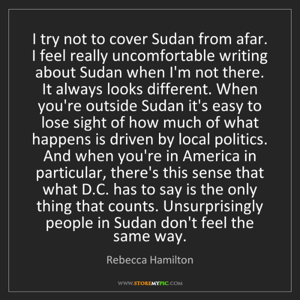 Rebecca Hamilton: I try not to cover Sudan from afar. I feel really uncomfortable...