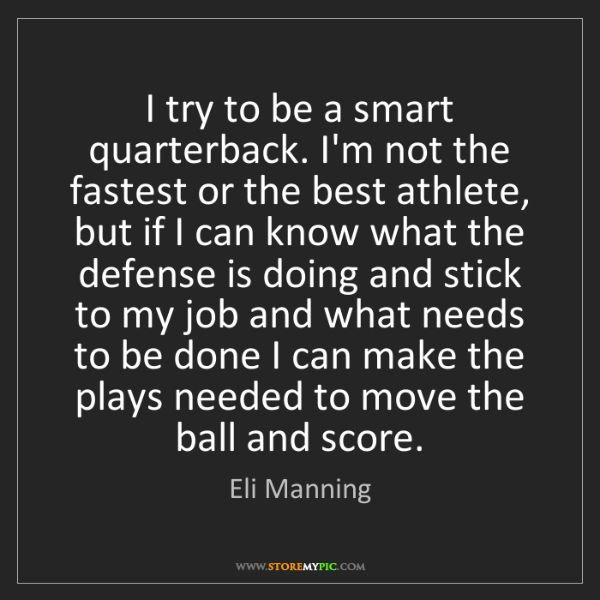 Eli Manning: I try to be a smart quarterback. I'm not the fastest...