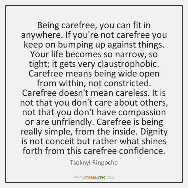 Being carefree, you can fit in anywhere. If you're not carefree you ...