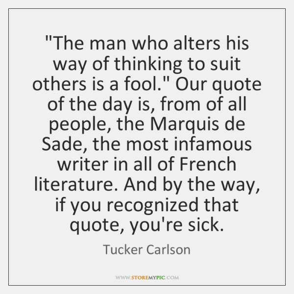"""The man who alters his way of thinking to suit others is ..."