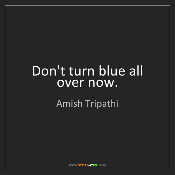 Amish Tripathi: Don't turn blue all over now.