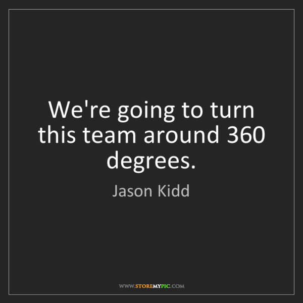 Jason Kidd: We're going to turn this team around 360 degrees.