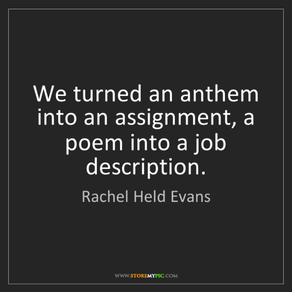Rachel Held Evans: We turned an anthem into an assignment, a poem into a...