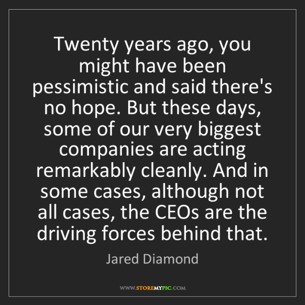 Jared Diamond: Twenty years ago, you might have been pessimistic and...