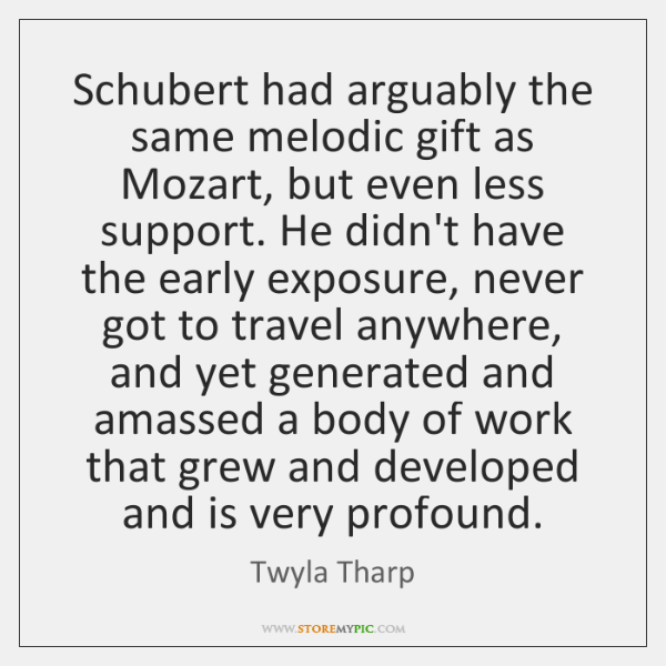 Schubert had arguably the same melodic gift as Mozart, but even less ...