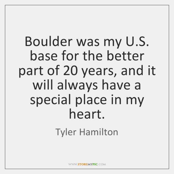 Boulder was my U.S. base for the better part of 20 years, ...