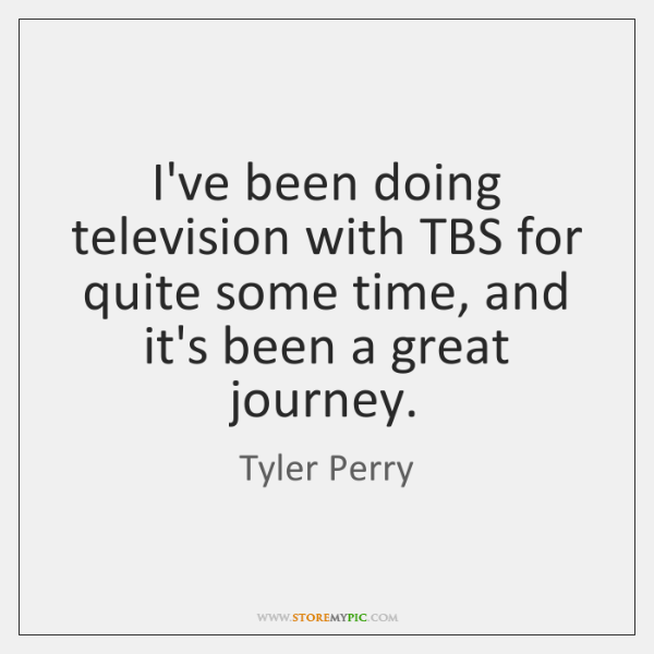 I've been doing television with TBS for quite some time, and it's ...