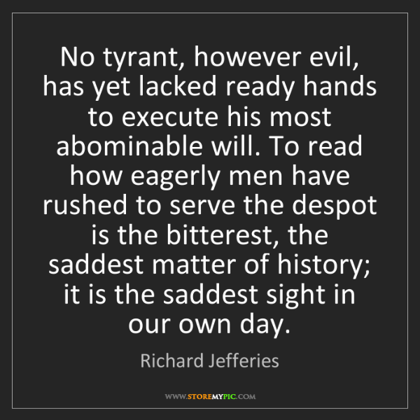 Richard Jefferies: No tyrant, however evil, has yet lacked ready hands to...