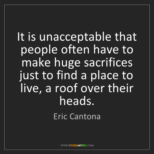 Eric Cantona: It is unacceptable that people often have to make huge...