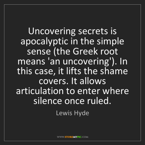 Lewis Hyde: Uncovering secrets is apocalyptic in the simple sense...