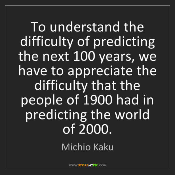 Michio Kaku: To understand the difficulty of predicting the next 100...