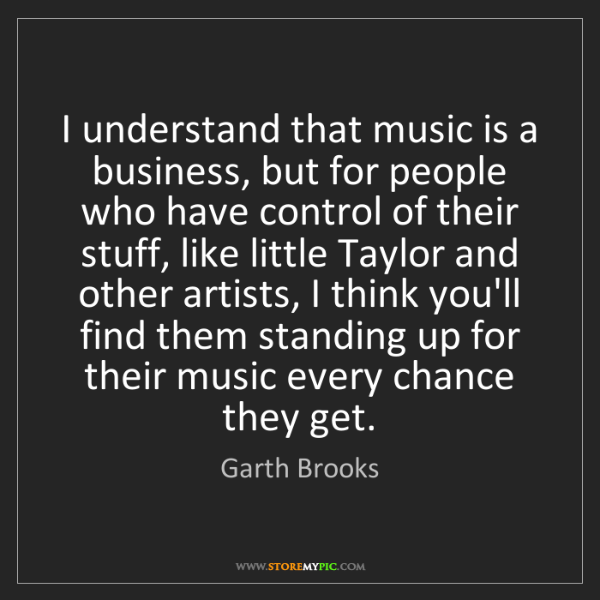 Garth Brooks: I understand that music is a business, but for people...