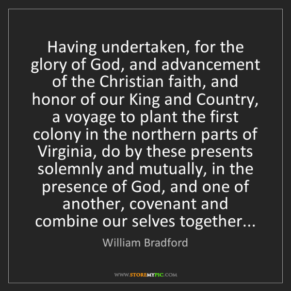 William Bradford: Having undertaken, for the glory of God, and advancement...