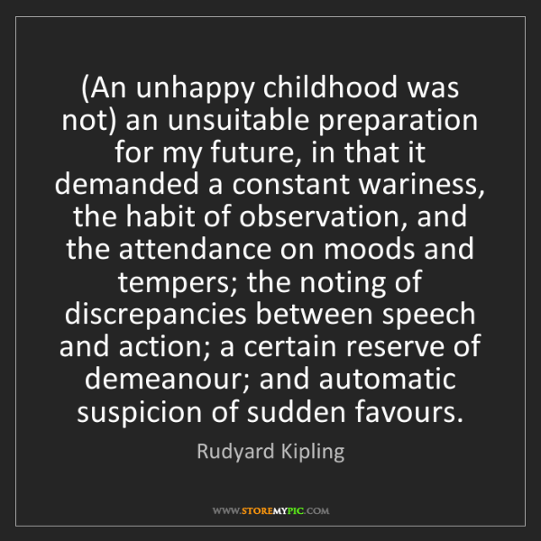 Rudyard Kipling: (An unhappy childhood was not) an unsuitable preparation...