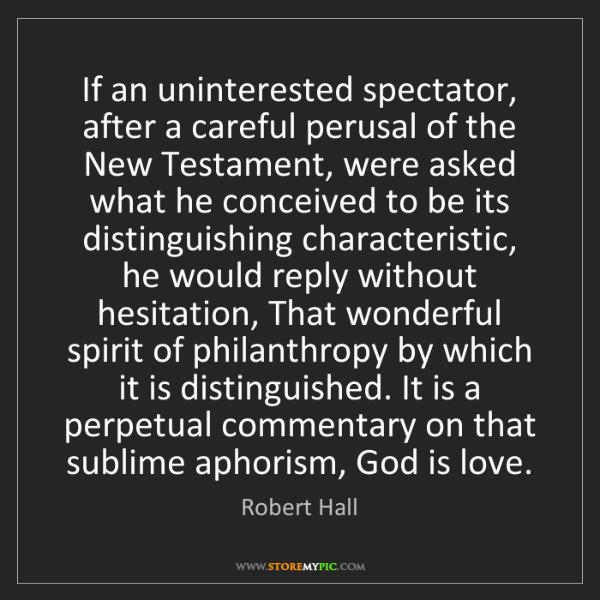 Robert Hall: If an uninterested spectator, after a careful perusal...