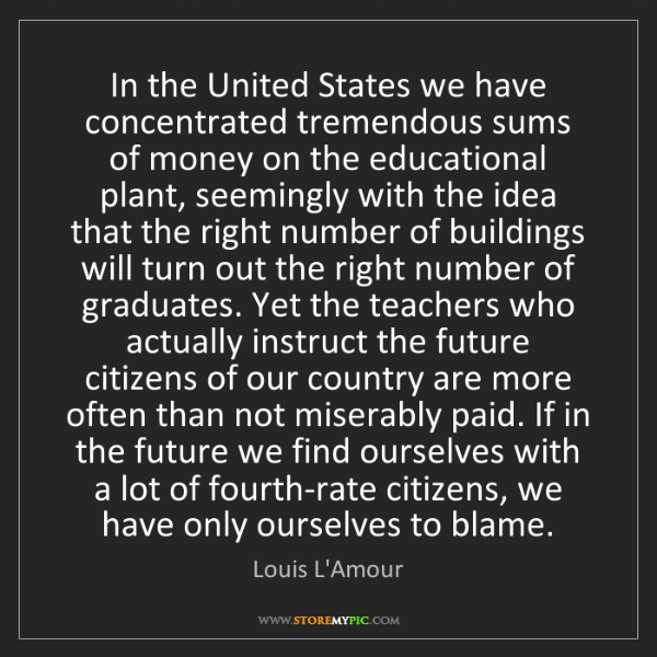 Louis L'Amour: In the United States we have concentrated tremendous...