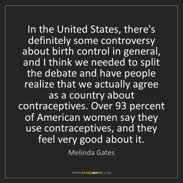 Melinda Gates: In the United States, there's definitely some controversy...