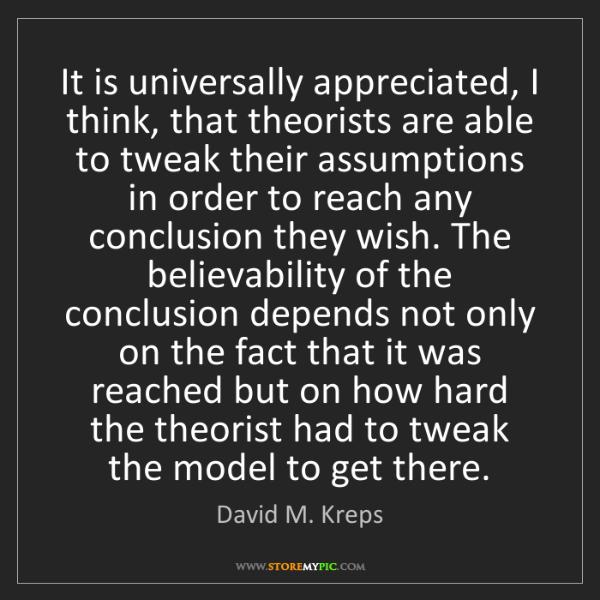 David M. Kreps: It is universally appreciated, I think, that theorists...