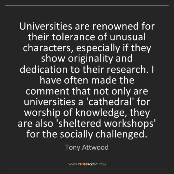 Tony Attwood: Universities are renowned for their tolerance of unusual...