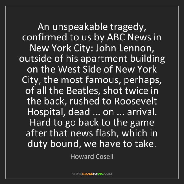 Howard Cosell: An unspeakable tragedy, confirmed to us by ABC News in...