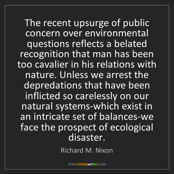 Richard M. Nixon: The recent upsurge of public concern over environmental...