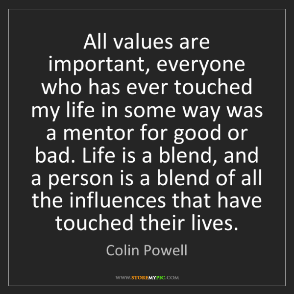 Colin Powell: All values are important, everyone who has ever touched...