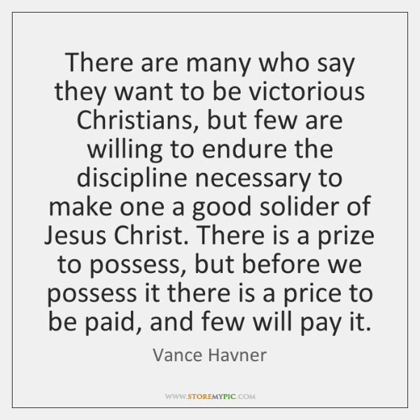 There are many who say they want to be victorious Christians, but ...
