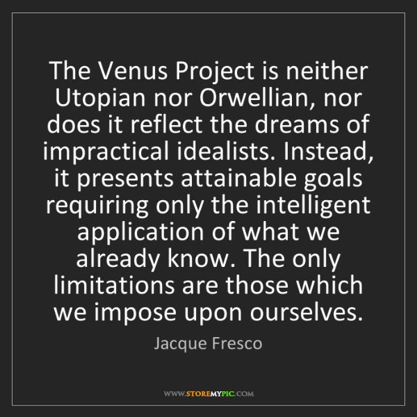 Jacque Fresco: The Venus Project is neither Utopian nor Orwellian, nor...
