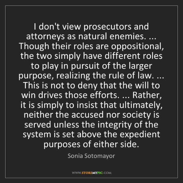 Sonia Sotomayor: I don't view prosecutors and attorneys as natural enemies....