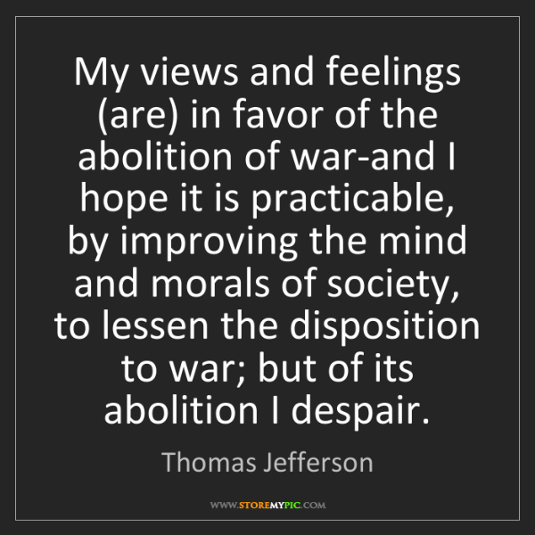 Thomas Jefferson: My views and feelings (are) in favor of the abolition...