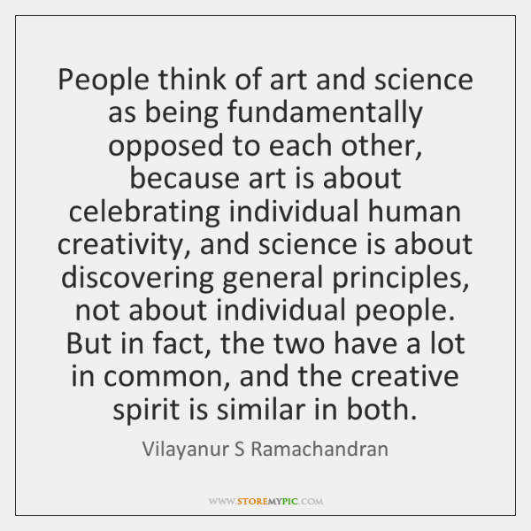 People think of art and science as being fundamentally opposed to each ...