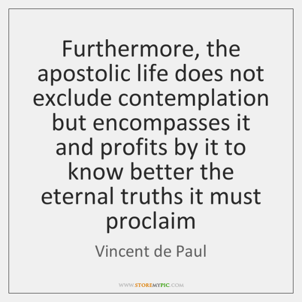 Furthermore, the apostolic life does not exclude contemplation but encompasses it and ...