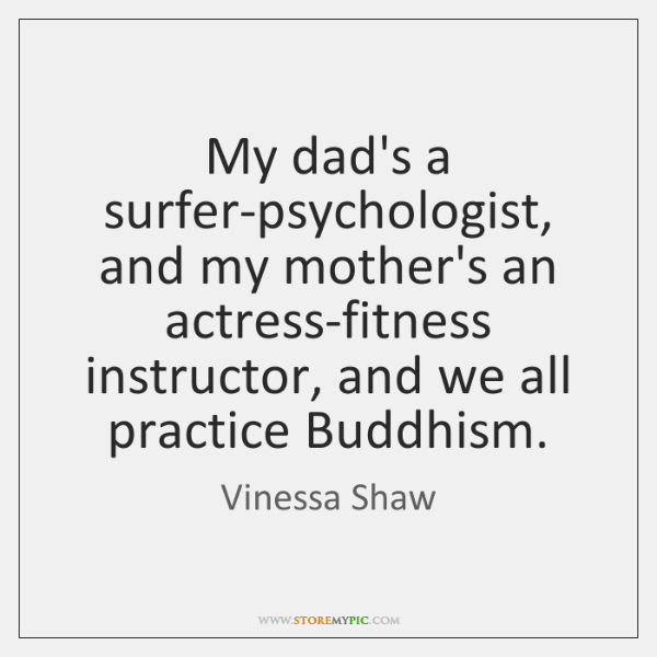 my dad s a surfer psychologist and my mother s an actress fitness