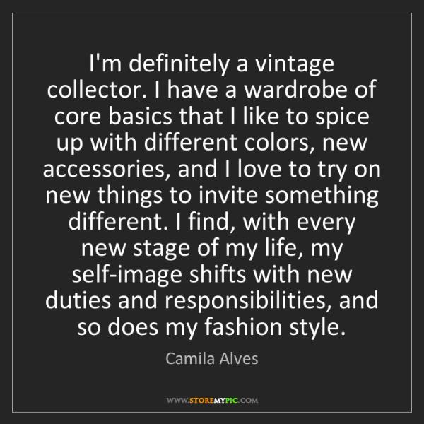 Camila Alves: I'm definitely a vintage collector. I have a wardrobe...