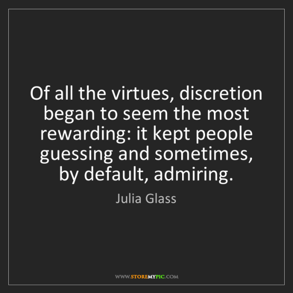 Julia Glass: Of all the virtues, discretion began to seem the most...
