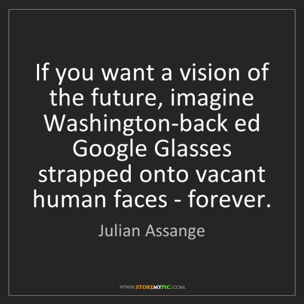 Julian Assange: If you want a vision of the future, imagine Washington-back...