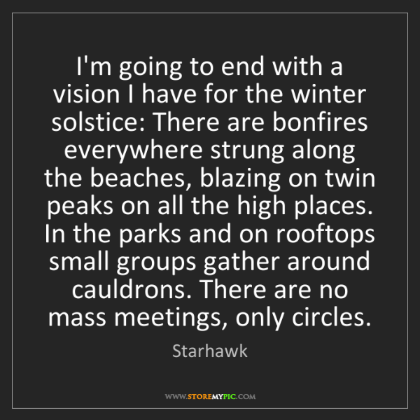 Starhawk: I'm going to end with a vision I have for the winter...