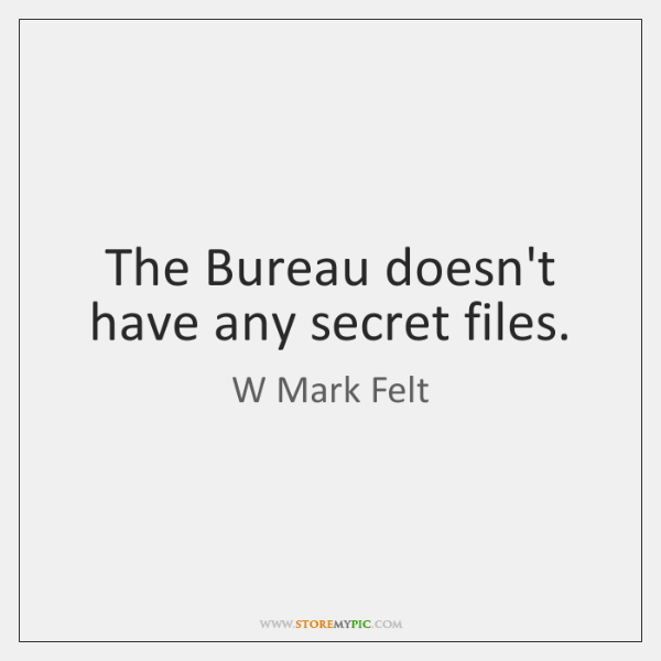 The Bureau doesn't have any secret files.