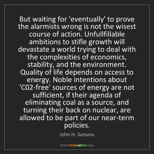 John H. Sununu: But waiting for 'eventually' to prove the alarmists wrong...