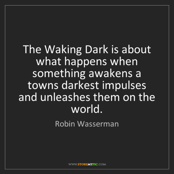 Robin Wasserman: The Waking Dark is about what happens when something...