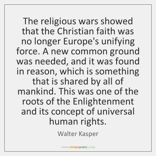 The religious wars showed that the Christian faith was no longer Europe's ...