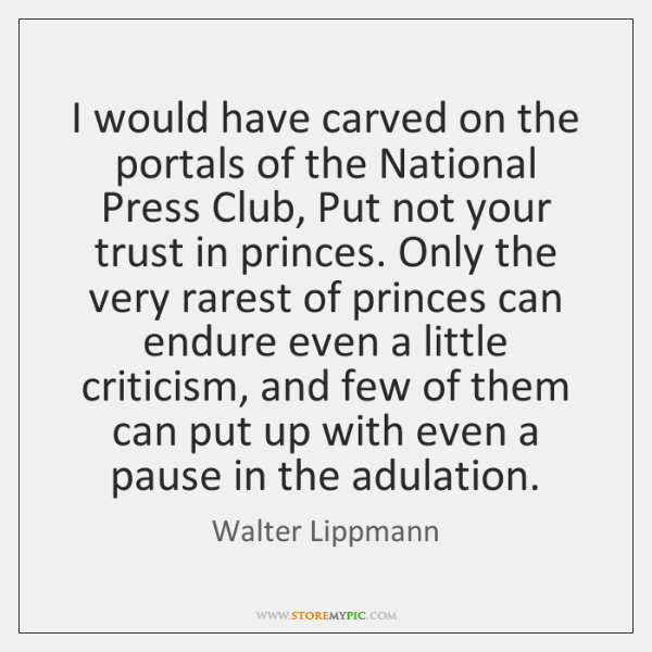 I would have carved on the portals of the National Press Club, ...