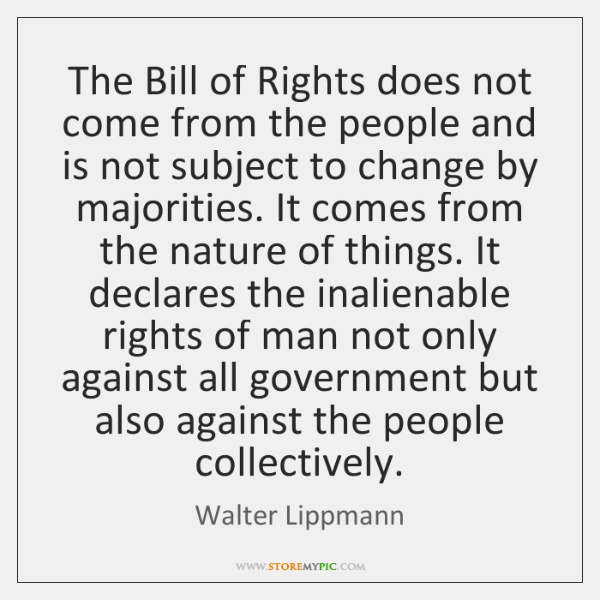 The Bill of Rights does not come from the people and is ...