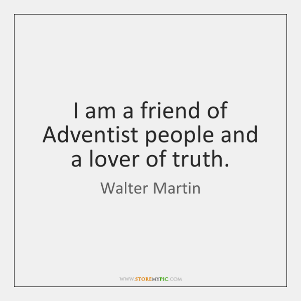 I am a friend of Adventist people and a lover of truth.
